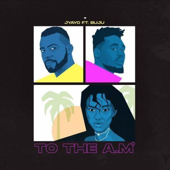 Jyayo ft Buju - To the A.m