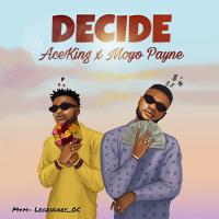 Aceking ft. Moyo Payne - Decide