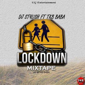 DOWNLOAD: MIXTAPE: Dj Stylish Ft. TKB Baba - Lockdown Mixtape ...