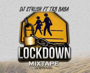 DOWNLOAD: MIXTAPE: Dj Stylish Ft. TKB Baba - Lockdown Mixtape ...