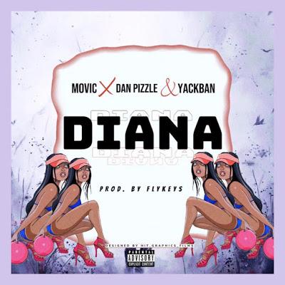 Movic - Diana ft Dan Pizzle & Yackban