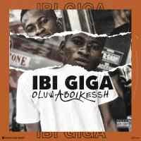 Oluwaboikessh - Ibi Giga