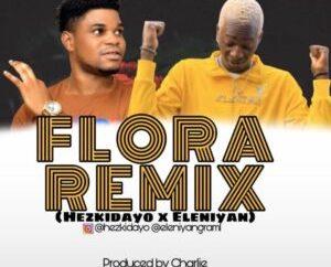 Hezkid Ft Eleniyan - Flora Remix
