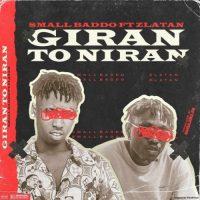 Small Baddo – Giran To Niran ft. Zlatan