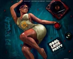 DJ Roszay – Cool, Love And Party Mixtape