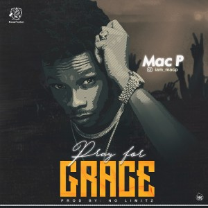 Mac P – Pray For Grace (Prod. No Limitz)