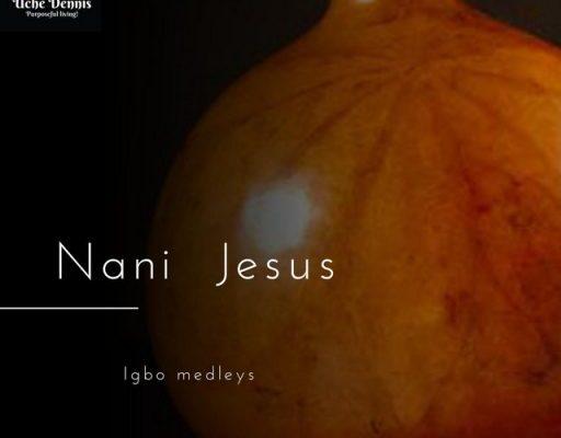Uche Dennis - Nani Jesus