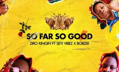 Ziro Kingin ft. Seyi Vibez & Bobzee - So Far So Good