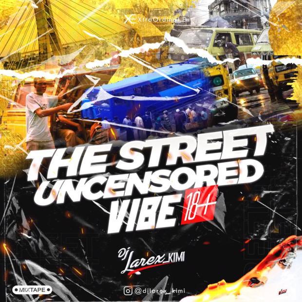 DJ Larex KIMI - The Street Uncensored Vibe 18+ Mixtape