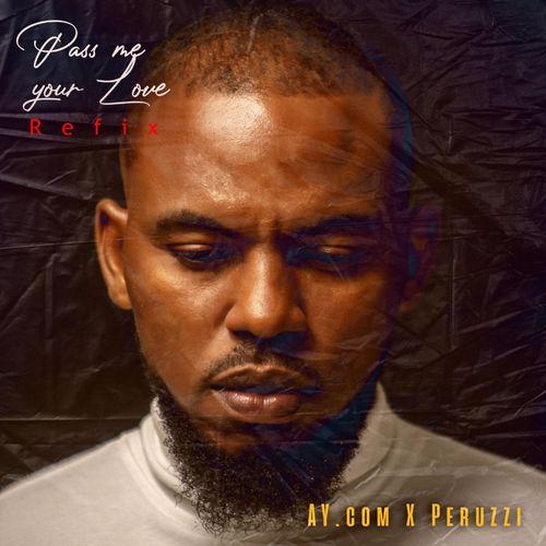 AY.Com – Pass My Ur Love (Refix) ft Peruzzi