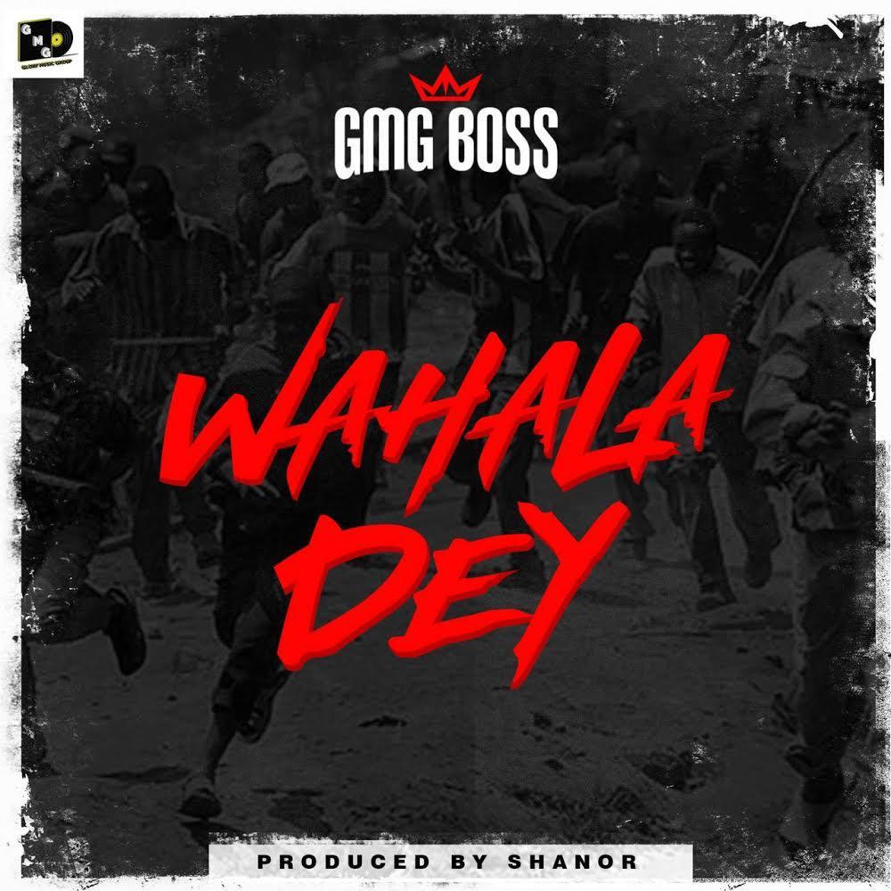 GMG Boss - Wahala Dey