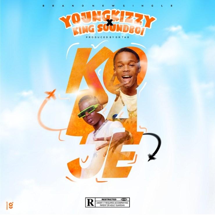 Young Kizzy Ft. King Soundboi - Kobaje