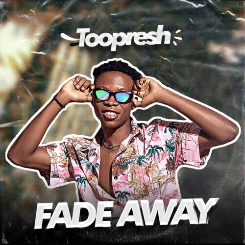 Toopresh - Fade Away