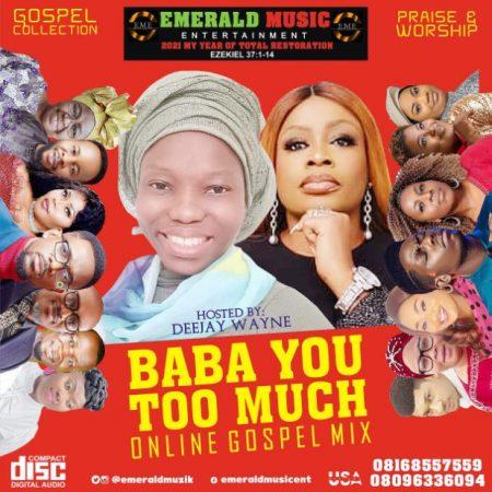 GOSPEL MIX: Emerald Music Ent. - BABA YOU TOO MUCH (Mixed by Deejay Wayne)    360NaijaHits