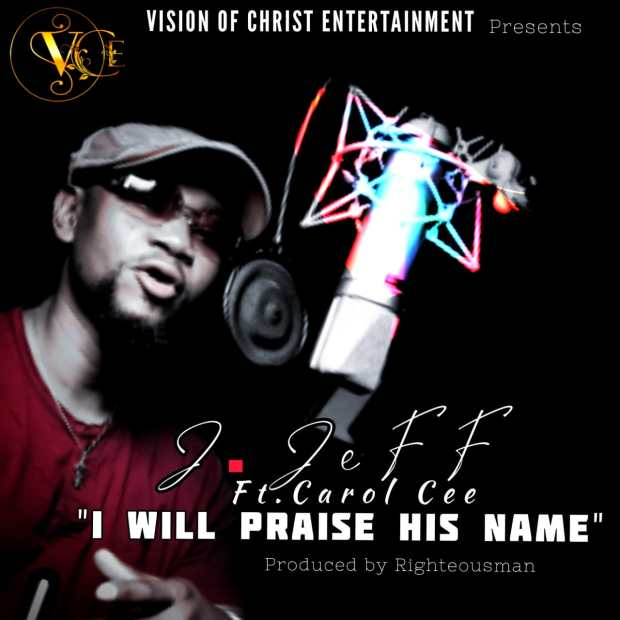 J. Jeff Ft. Carol Cee - I Will Praise His Name
