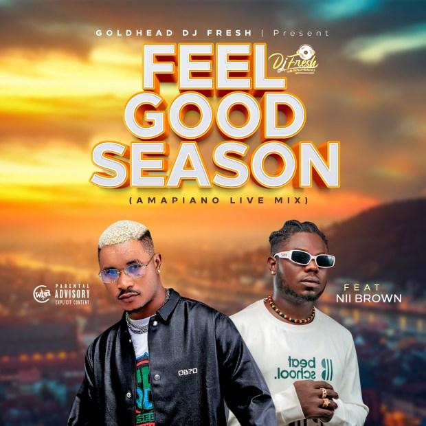 GoldHead Dj Fresh X Nii Brown - Feel Good Season (Amapiano Live Mix)