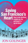 Saving San Francisco's Heart: How to Win Elections, Reclaim Our City, and Keep SF a Special Place