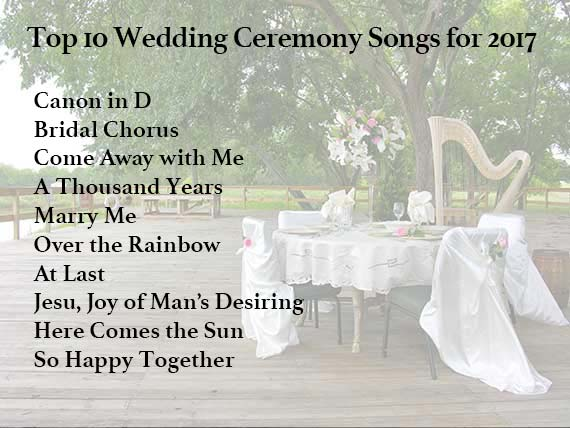 Top 10 Wedding Ceremony Songs for 2017 - Canon in D, Bridal Chorus, Come Away with Me, A Thousand Years, Marry Me, Over the Rainbow, At Last, Jesu Joy of Man's Desiring, Here Comes the Sun, So Happy Together