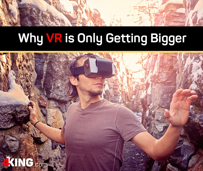 Why is VR Only Getting Bigger? A look at Virtual Reality.