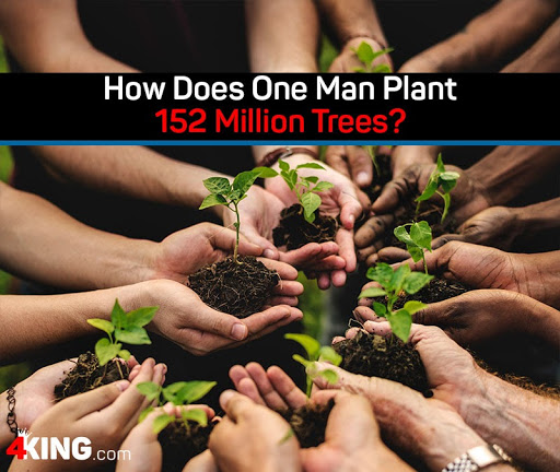 How Does One Man Plant 152 Million Trees?