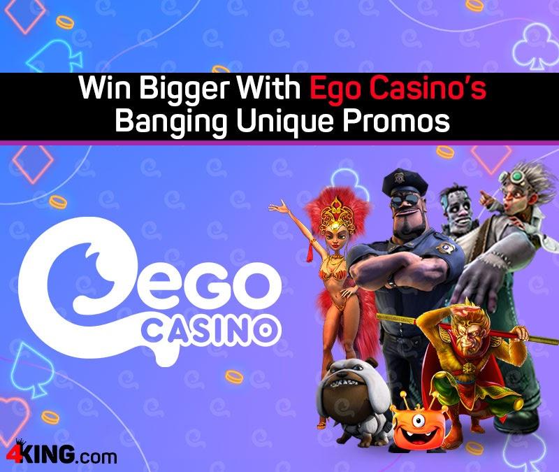 Win Bigger With Ego Casino S Banging Unique Promos 4king Com