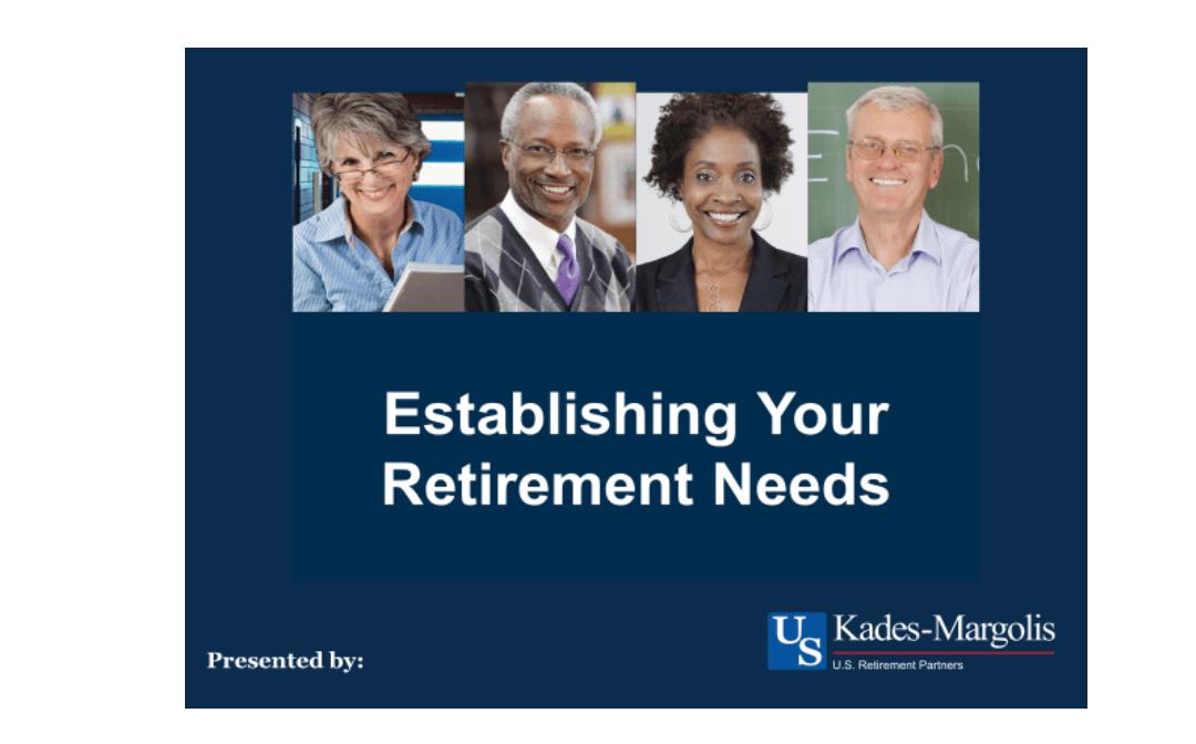 Establishing Your Retirement Needs - Kades-Margolis Corporation