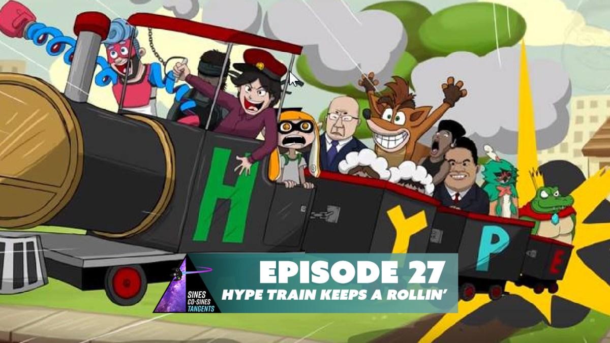 Episode 27: Hype Train Keeps a Rollin'