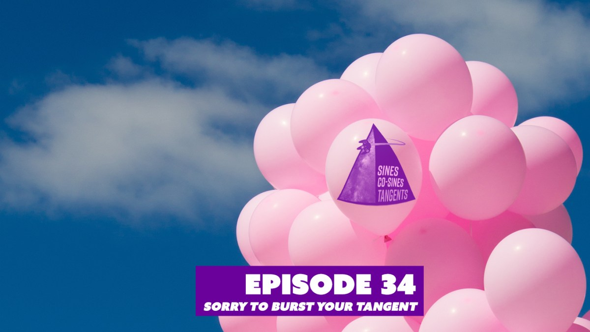 Episode 34: Sorry To Burst Your Tangent