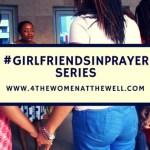 Introducing: #GirlfriendsInPrayer Series