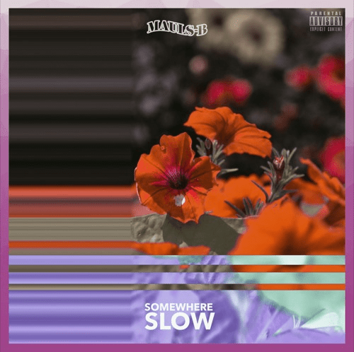 Mauls-B – Somewhere Slow (prod. Amethyst)