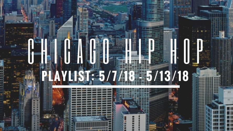 Chicago Hip Hop Playlist: 5/7/18-5/13/18