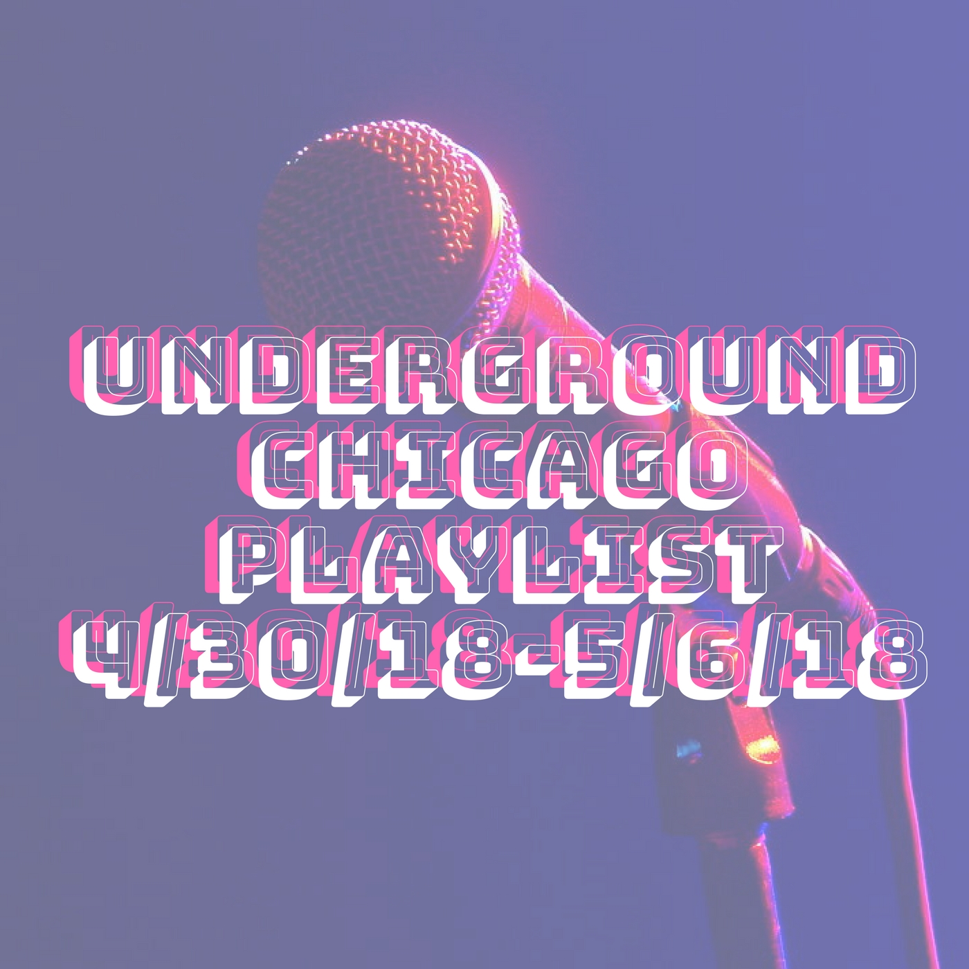 Underground Chicago Playlist 4/30/18-5/6/18