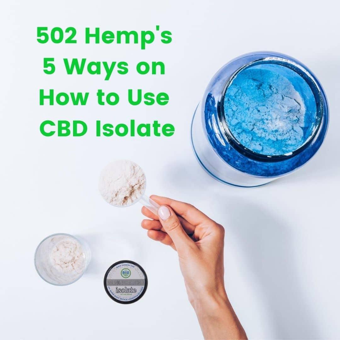 502 Hemp's 5 Ways on How to Use CBD Isolate