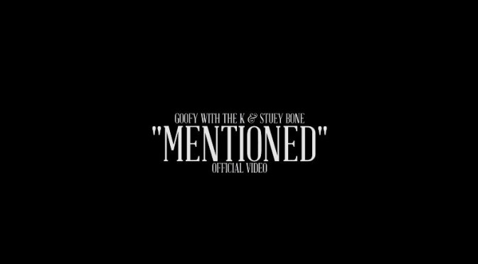 "Stuey Bone x Goofy // With The K – ""Mentioned"" [Video]"