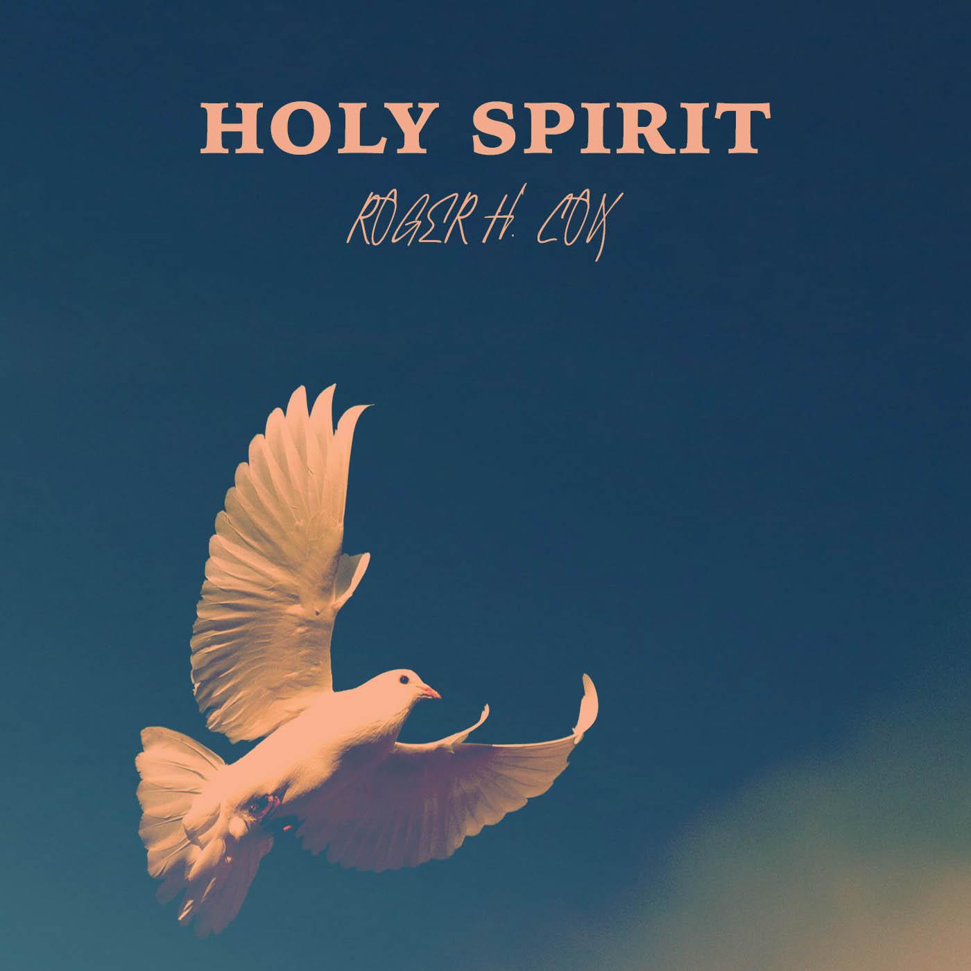 Holy Spirit Roger H. Cox