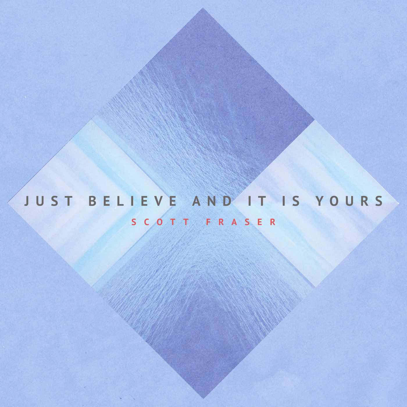 Just-Believe-and-It-Is-Yours-Scott-Fraser