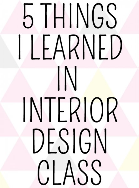 5 Things I Learned in Interior Design Class  509 Design