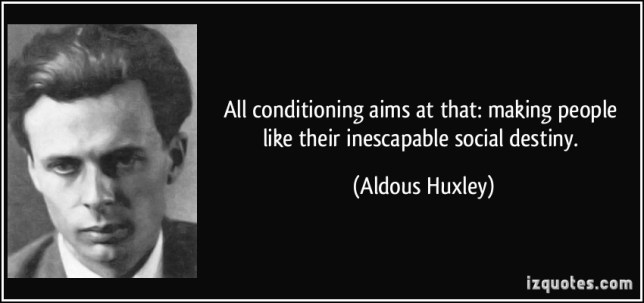 huxley-quote-conditioning-to-like-your-destiny