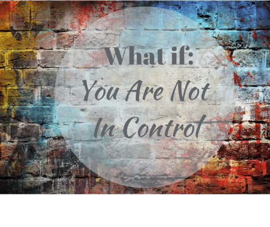 50 IS NOT OLD | WHAT IF YOU ARE NOT IN CONTROL