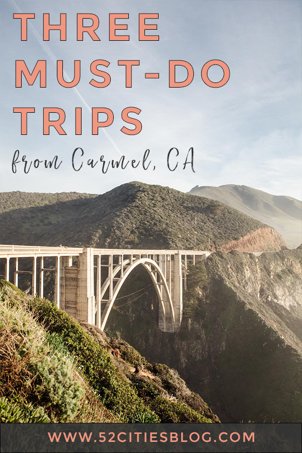Three must-do trips from Carmel, CA