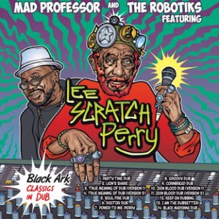 Black Ark Classics in Dub - Mad Professor & The Robotiks Ft Lee Perry 2015