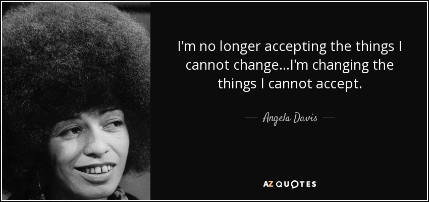 quote-i-m-no-longer-accepting-the-things-i-cannot-change-i-m-changing-the-things-i-cannot-angela-davis-81-34-95