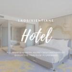 【実際に泊まった感想】ラオス/ヴィエンチャンのおすすめホテル4選【格安から高級まで紹介】