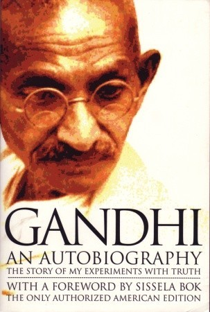 AN AUTOBIOGRAPHY: THE STORY OF MY EXPERIMENTS WITH TRUTH BY MOHANDAS GANDHI