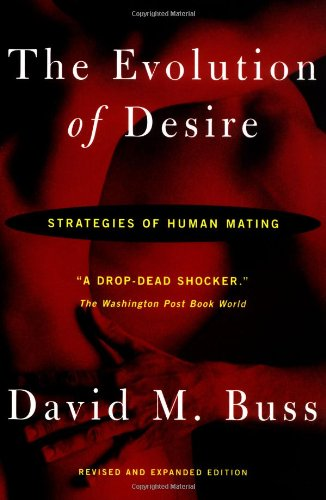 THE EVOLUTION OF DESIRE: STRATEGIES OF HUMAN MATING BY DAVID M. BUSS