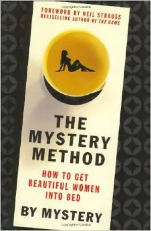 THE MYSTERY METHOD: HOW TO GET BEAUTIFUL WOMEN INTO BED BY MYSTERY