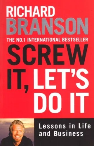 SCREW IT, LET'S DO IT: LESSONS IN LIFE AND BUSINESS BY RICHARD BRANSON