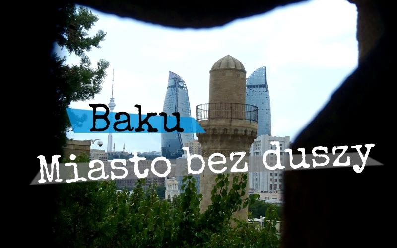 Baku - piękne miasto bez duszy