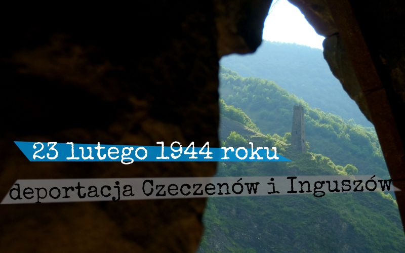 23 lutego 1944 roku - deportacja Czeczenów i Inguszów
