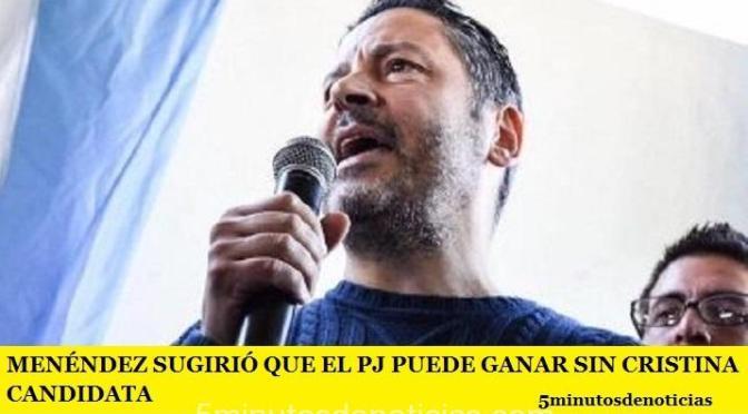 MENÉNDEZ SUGIRIÓ QUE EL PJ PUEDE GANAR SIN CRISTINA CANDIDATA